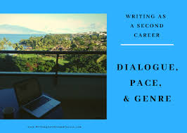 Dialogue Pace And Genre Writing As A Second Career