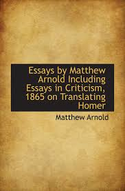 essays by matthew arnold including essays in criticism 1865 on essays by matthew arnold including essays in criticism 1865 on translating homer matthew arnold 9781115713436 amazon com books