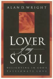 <b>Lover of My</b> Soul by Alan D. <b>Wright</b> - WaterBrook & Multnomah