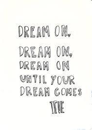 Your Dream Comes True Quotes Best of Dream On Dream On Dream On Until Your Dream Comes True
