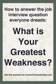 what is your weakness interview question how to answer the interview question what is your greatest weakness