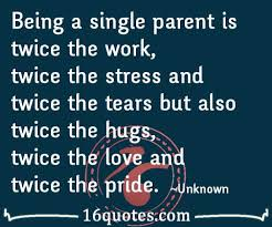 Being A Parent Quotes Enchanting Being A Single Parent Is Twice The Work Twice The Stress And Twice