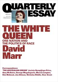 the white queen by david marr quarterly essay the white queen one nation and the politics of race by david marr