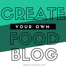 Create Your Own Blog How To Start A Food Blog A Flavor Journal