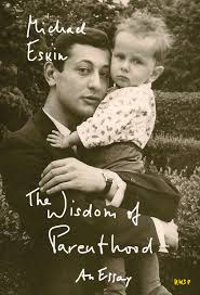 the wisdom of parenthood an essay paperback michael eskin  the wisdom of parenthood an essay