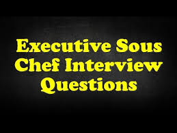Executive Chef Interview Questions Executive Sous Chef Interview Questions