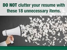DO NOT clutter your resume with these 18 unnecessary items.