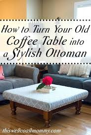 coffee table ottoman diy how to turn your old coffee table into a stylish ottoman this