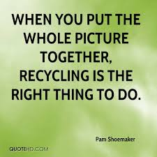 Recycling Quotes Adorable Pam Shoemaker Quotes QuoteHD