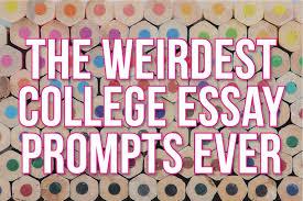 the weirdest college essay prompts ever admitsee