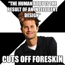 "The human body is the result of an intelligent design"" Cuts off ... via Relatably.com"