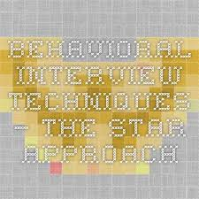 Star Approach Interview Behavioral Interview Techniques The Star Approach I