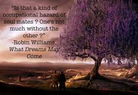 What Dreams May Come Movie Quotes Best Of 24 Best Images About What Dreams May Come On Pinterest I Promise