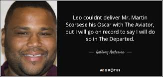 The Departed Quotes Delectable Anthony Anderson Quote Leo Couldnt Deliver Mr Martin Scorsese His