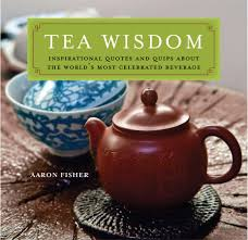 Tea Wisdom Inspirational Quotes And Quips About The Worlds Most