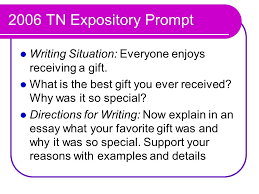 the expository essay ppt  2006 tn expository prompt writing situation everyone enjoys receiving a gift what is the