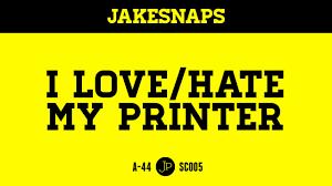 JAKESNAPS 005: I Love/<b>Hate</b> My Printer - <b>YouTube</b>