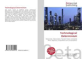 Technological Determinism Technological Determinism 978 613 0 46591 9 6130465912