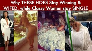 Why THESE HOES Stay Winning wifed while CLASSY women stay.