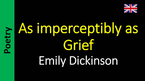 emily dickinson as imperceptibly as grief emily dickinson as imperceptibly as grief
