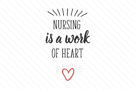 Image result for nursing is a work of heart