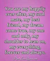 You Are My Happily Ever After My Soul Mate My Best Friend My