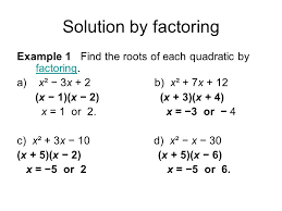 solution by factoring example 1 find the roots of each quadratic by factoring