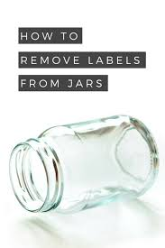 how to remove sticky labels from glass jars non toxic