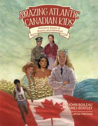 Amazing Atlantic Canadian Kids: Awesome Stories of Bravery and Adventure |  brookline booksmith