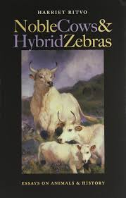 noble cows and hybrid zebras essays on animals and history  noble cows and hybrid zebras essays on animals and history harriet ritvo 9780813930602 com books