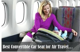 car seat for travel on airplane best convertible car seat for air travel car seat cover
