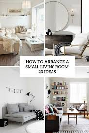 For A Small Living Room How To Arrange A Small Living Room 20 Ideas Shelterness