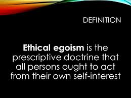 mnu ethical egoism look out for number dr judy martin session  2 definition ethical egoism is the prescriptive doctrine that all persons ought to act from their own self interest