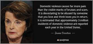 Dianne Feinstein Quote Domestic Violence Causes Far More Pain Than Unique Quotes About Domestic Violence