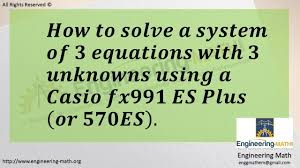 how to solve 3 equations in 3 unknowns using a casio fx 991es plus calculator