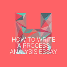 a process essay how to write a process analysis essay how to write a process analysis essay