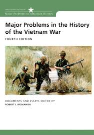 major problems in the history of the vietnam war documents and  major problems in the history of the vietnam war documents and essays 4th edition