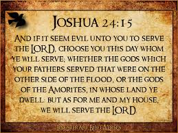 Image result for choose this day whom you will serve?