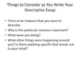 descriptive essay things to consider as you write your descriptive essay<br