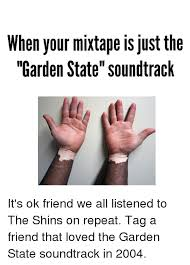 friends love and mixtapes when your mixtape is just the garden state