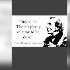 Enjoy Life Quotes Enchanting Enjoy Life Quotes Hans Christian Andersen Humor Jokes Memes