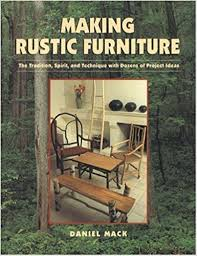 making rustic furniture. Making Rustic Furniture: The Tradition, Spirit, And Technique With Dozens Of Project Ideas: Dan Mack: 9781887374125: Amazon.com: Books Furniture U