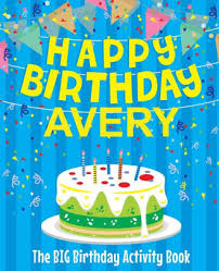 Happy Birthday Avery Happy Birthday Avery The Big Birthday Activity Book Personalized
