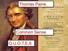 tips for crafting your best thomas paine common sense essay paine proceeds to launch a general attack on the british system of government in common sense thomas paine argues for american independence