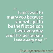 Newlywed Quotes New I Can't Wait To Marry You Good Boyfriend Quotes Cute Boyfriend