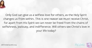 Christian Quotes On Selfishness Best of Billy Graham Quote About Holy Spirit Love Reason Today