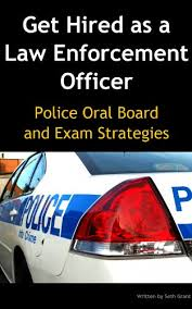 police oral board exam top commonly asked interview questions  get hired as a law enforcement officer police oral board and exam strategies