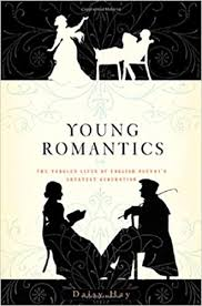 Young <b>Romantics</b>: The Tangled Lives of English Poetry's Greatest ...