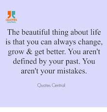 Beautiful Past Quotes Best Of QUOTES CENTRAL The Beautiful Thing About Life Is That You Can Always