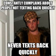 Constantly complains about people not texting back quickly Never ... via Relatably.com